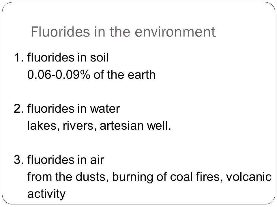 Fluorides in the environment 1.fluorides in soil 0.06-0.09% of the earth 2.