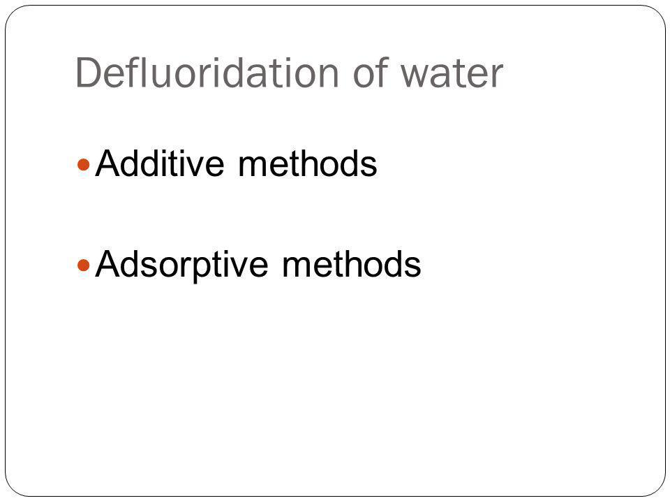 Defluoridation of water Additive methods Adsorptive methods