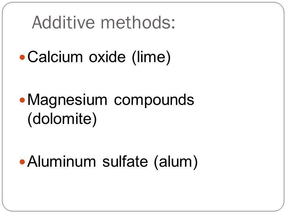 Additive methods: Calcium oxide (lime) Magnesium compounds (dolomite) Aluminum sulfate (alum)