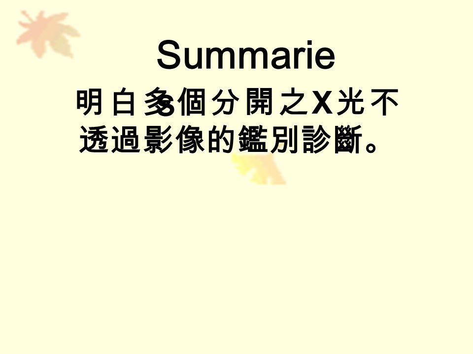 Summarie s 明白多個分開之 X 光不 透過影像的鑑別診斷。