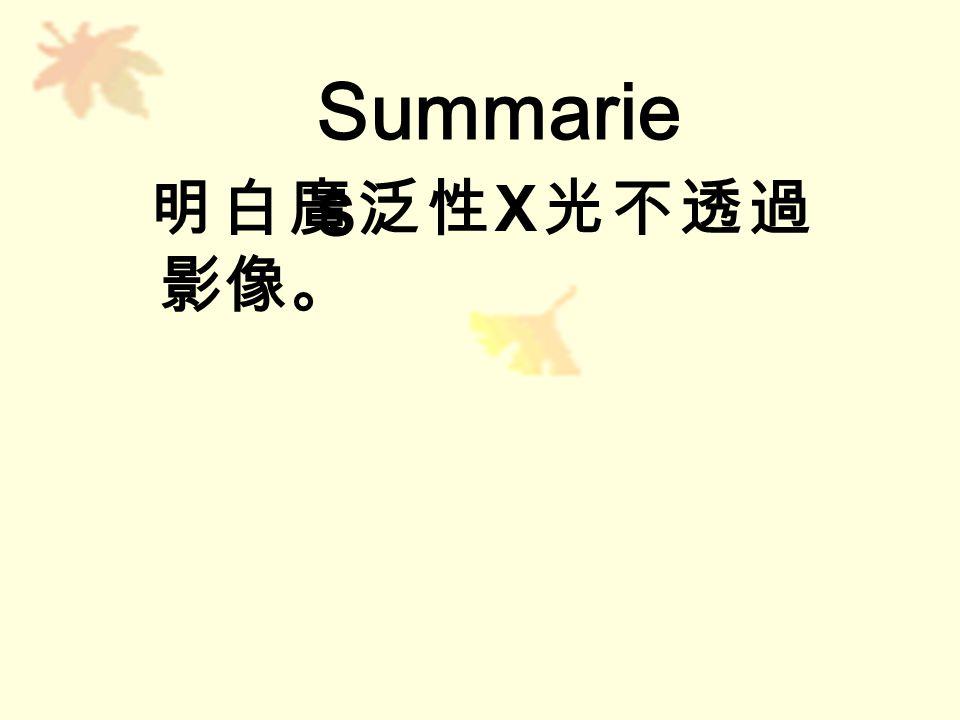 Summarie s 明白廣泛性 X 光不透過 影像。