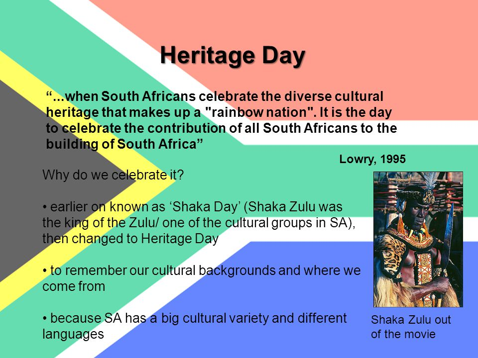 Heritage Day ...when South Africans celebrate the diverse cultural heritage that makes up a rainbow nation .