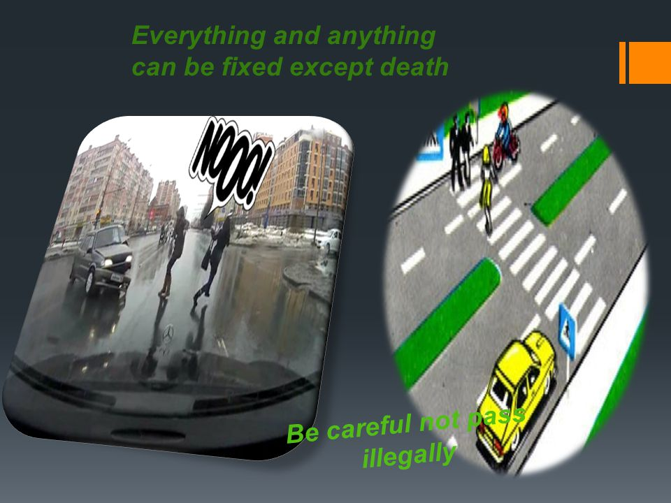Everything and anything can be fixed except death Be careful not pass illegally