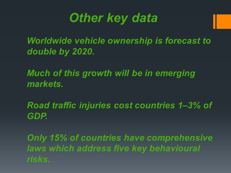 Other key data Worldwide vehicle ownership is forecast to double by 2020.