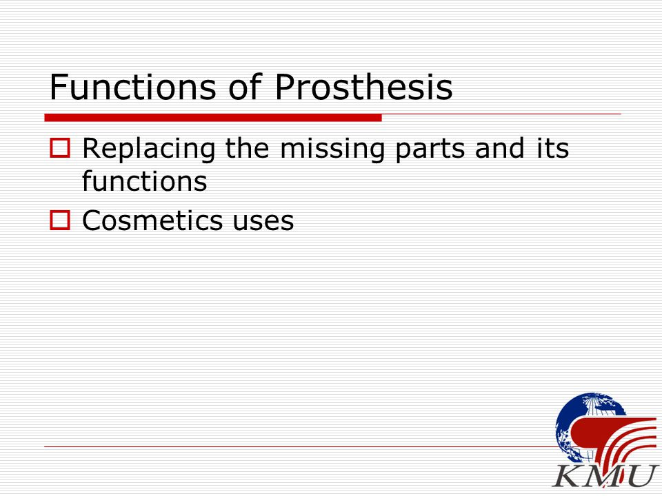 Functions of Prosthesis  Replacing the missing parts and its functions  Cosmetics uses