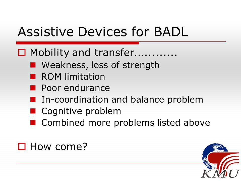 Assistive Devices for BADL  Mobility and transfer ….........