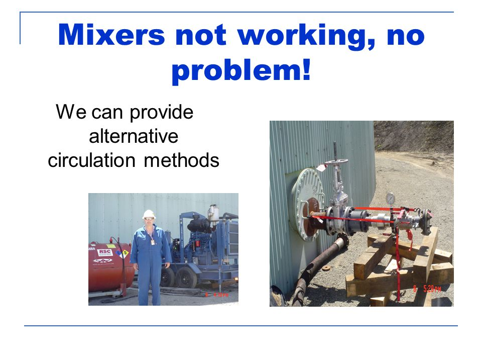 Mixers not working, no problem! We can provide alternative circulation methods