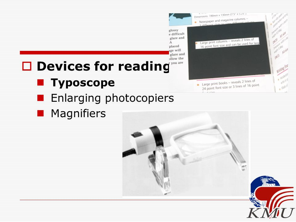  Devices for reading Typoscope Enlarging photocopiers Magnifiers