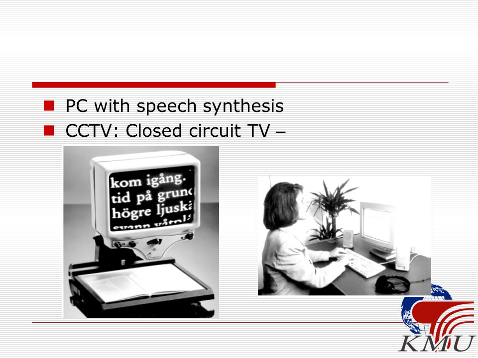 PC with speech synthesis CCTV: Closed circuit TV –