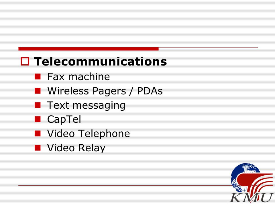  Telecommunications Fax machine Wireless Pagers / PDAs Text messaging CapTel Video Telephone Video Relay