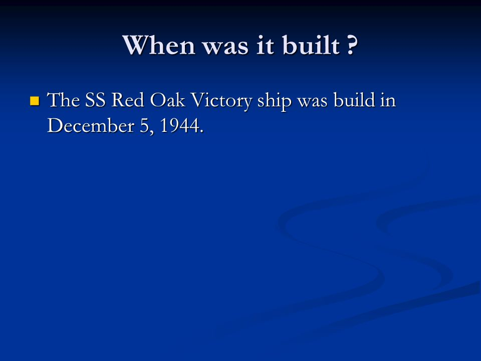 When was it built . The SS Red Oak Victory ship was build in December 5, 1944.