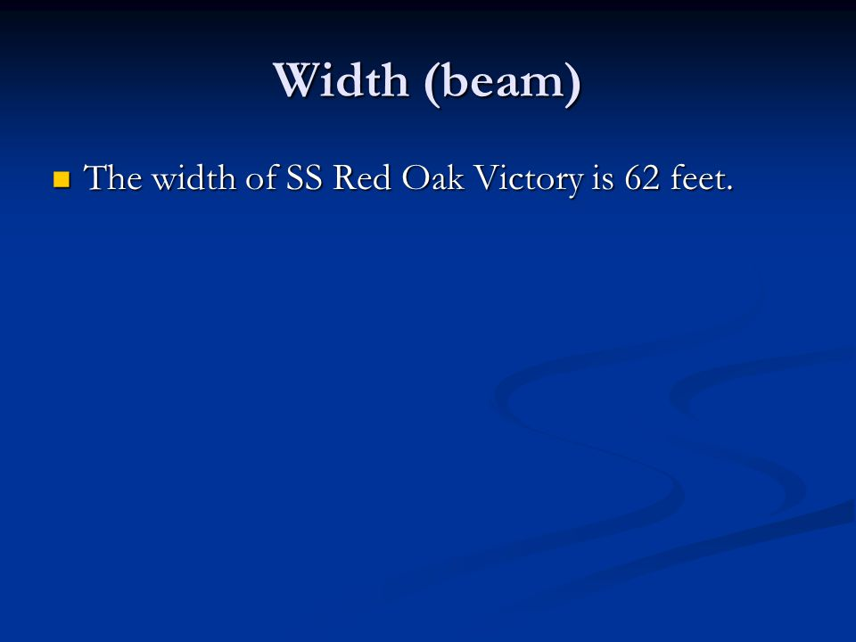 Draft: (How deep does it sit in the water ?) The measurement of the SS Red Oak Victory is 28 feet.