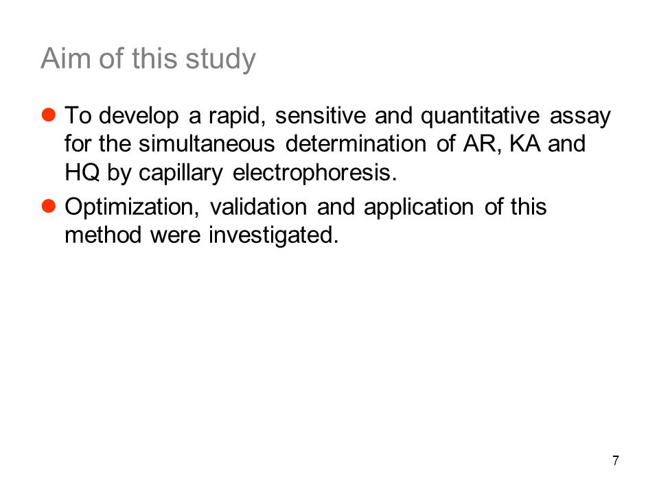 7 Aim of this study To develop a rapid, sensitive and quantitative assay for the simultaneous determination of AR, KA and HQ by capillary electrophore