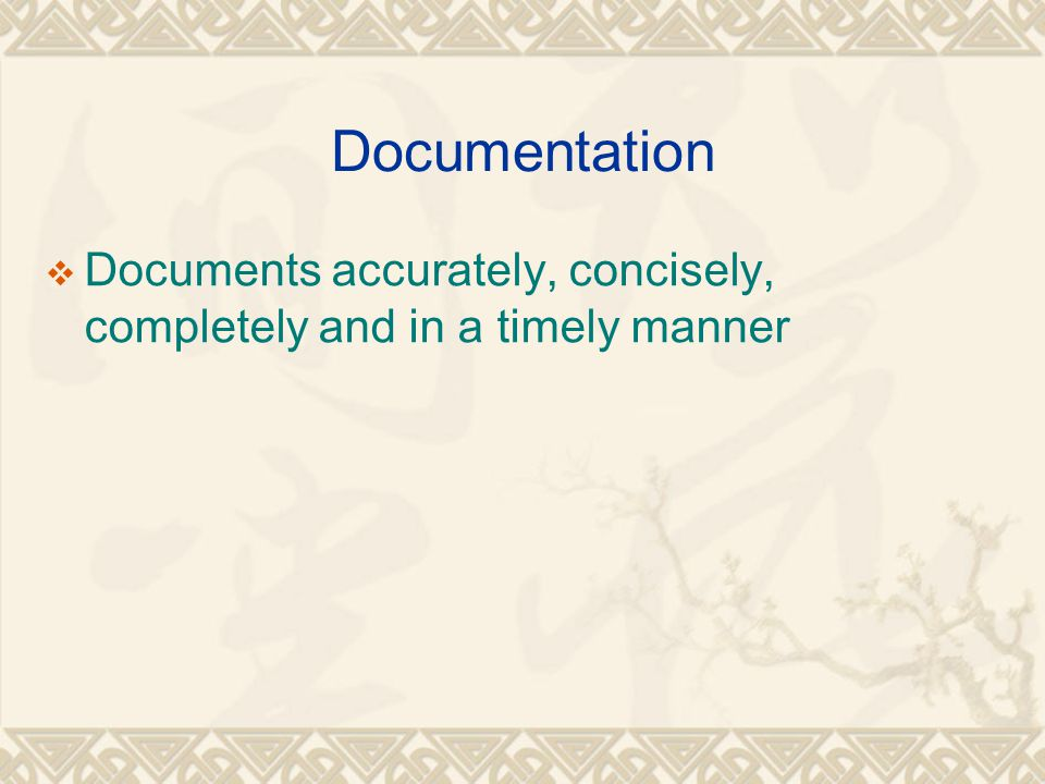 Documentation  Documents accurately, concisely, completely and in a timely manner