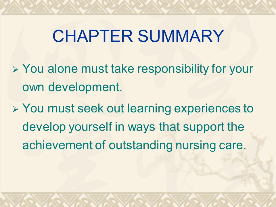 CHAPTER SUMMARY  You alone must take responsibility for your own development.