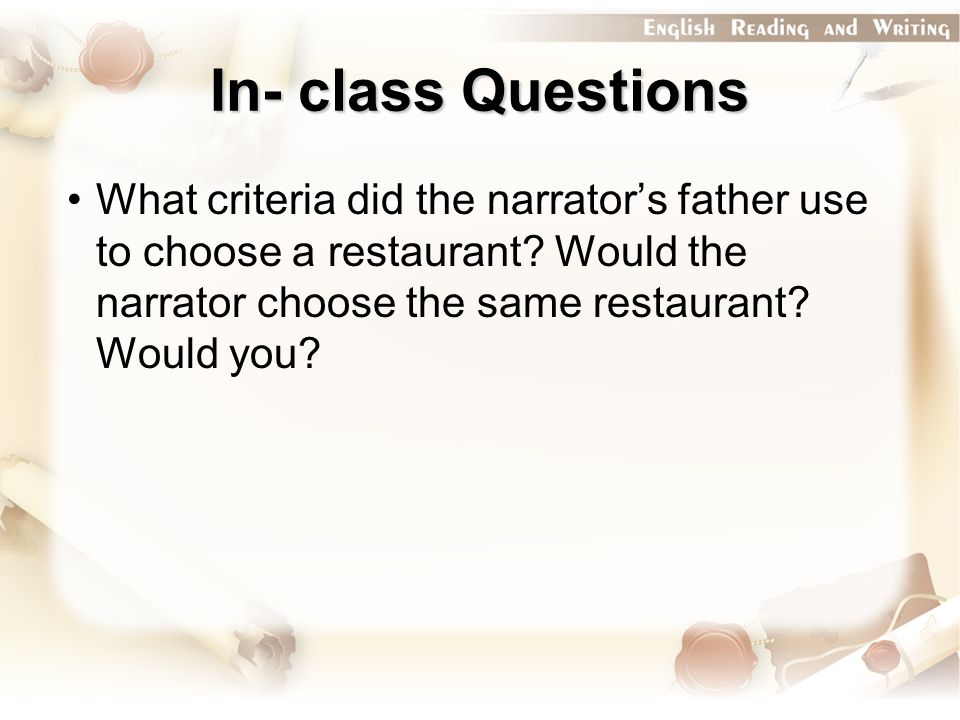 In- class Questions What criteria did the narrator's father use to choose a restaurant? Would the narrator choose the same restaurant? Would you?