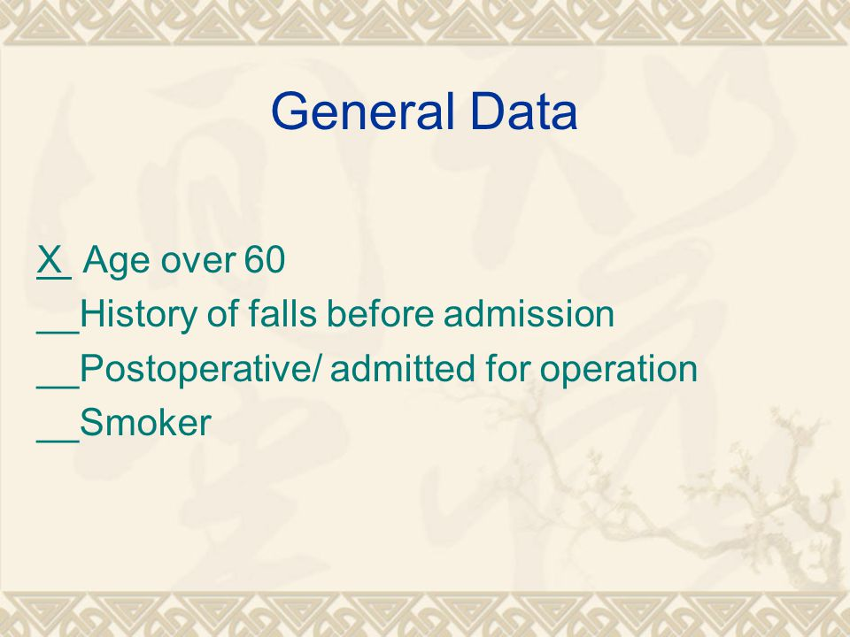 General Data X Age over 60 __History of falls before admission __Postoperative/ admitted for operation __Smoker