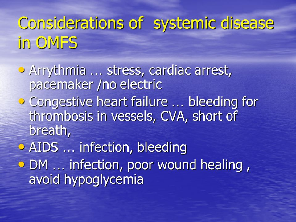 Arrythmia … stress, cardiac arrest, pacemaker /no electric Arrythmia … stress, cardiac arrest, pacemaker /no electric Congestive heart failure … bleeding for thrombosis in vessels, CVA, short of breath, Congestive heart failure … bleeding for thrombosis in vessels, CVA, short of breath, AIDS … infection, bleeding AIDS … infection, bleeding DM … infection, poor wound healing, avoid hypoglycemia DM … infection, poor wound healing, avoid hypoglycemia