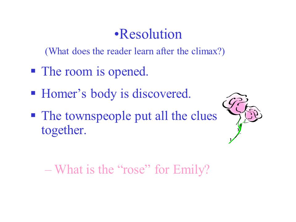 (What does the reader learn after the climax?)  The room is opened.