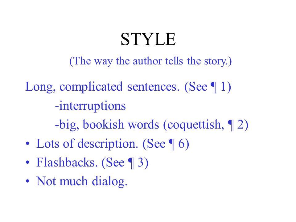 STYLE Long, complicated sentences.