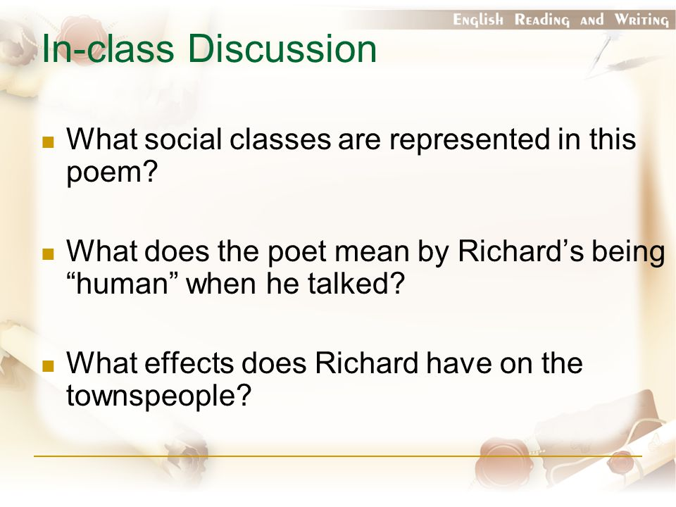 """In-class Discussion What social classes are represented in this poem? What does the poet mean by Richard's being """"human"""" when he talked? What effects"""