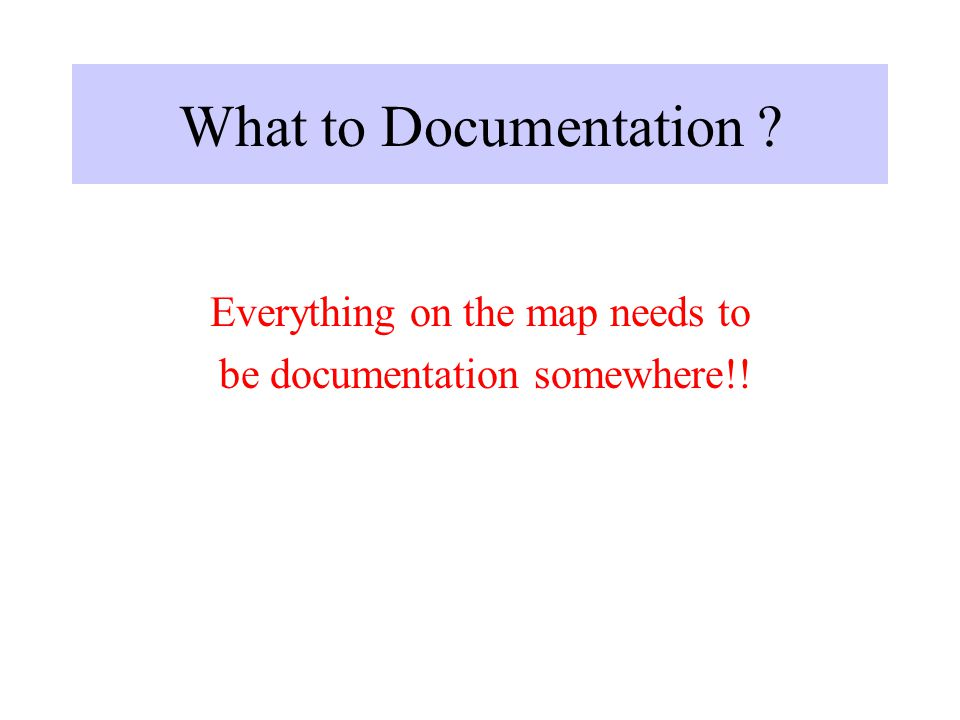 What to Documentation ? Everything on the map needs to be documentation somewhere!!
