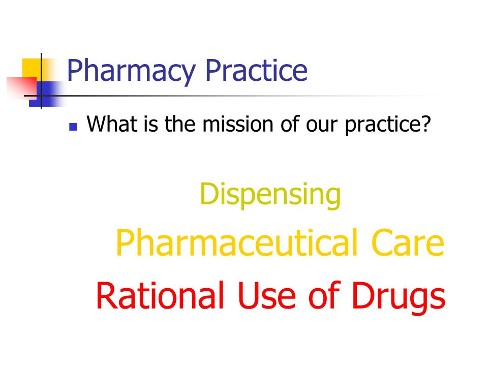 Pharmacy Practice What is the mission of our practice.