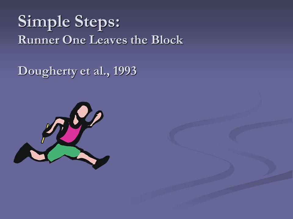 Simple Steps: Runner One Leaves the Block Dougherty et al., 1993