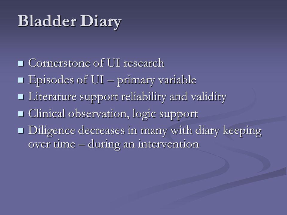 Bladder Diary Cornerstone of UI research Cornerstone of UI research Episodes of UI – primary variable Episodes of UI – primary variable Literature sup