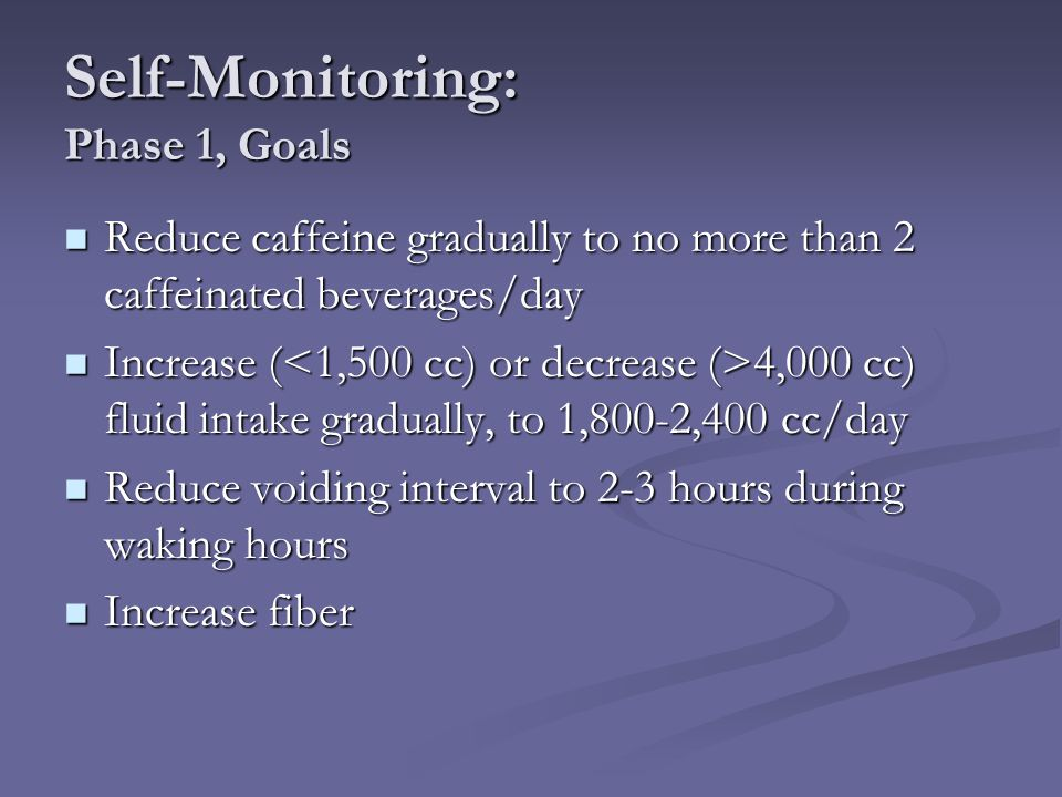 Self-Monitoring: Phase 1, Goals Reduce caffeine gradually to no more than 2 caffeinated beverages/day Reduce caffeine gradually to no more than 2 caff