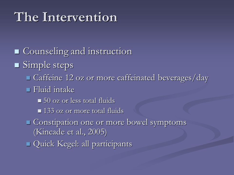 The Intervention Counseling and instruction Counseling and instruction Simple steps Simple steps Caffeine 12 oz or more caffeinated beverages/day Caff