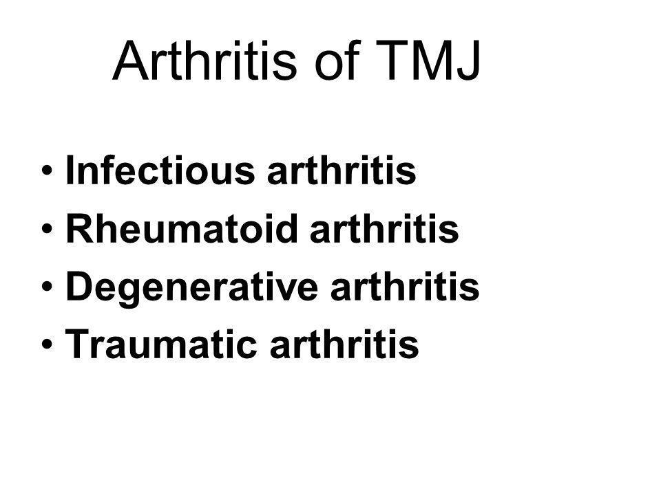 Arthritis of TMJ Infectious arthritis Rheumatoid arthritis Degenerative arthritis Traumatic arthritis