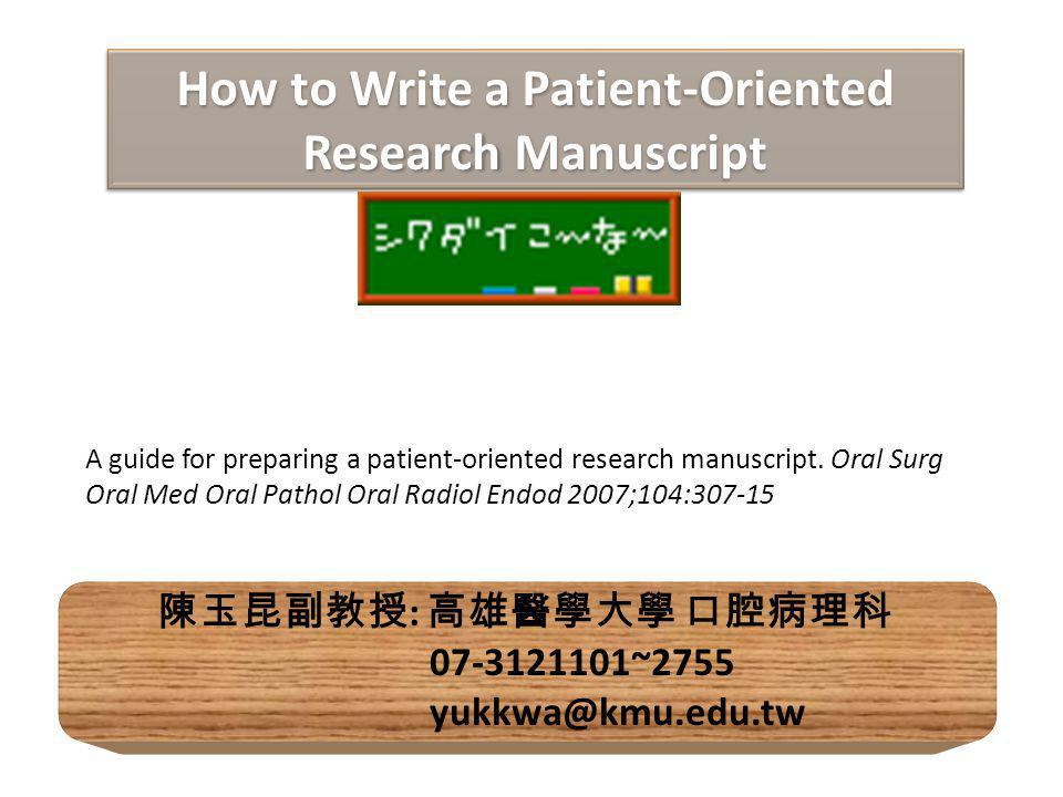 How to Write a Patient-Oriented Research Manuscript A guide for preparing a patient-oriented research manuscript.