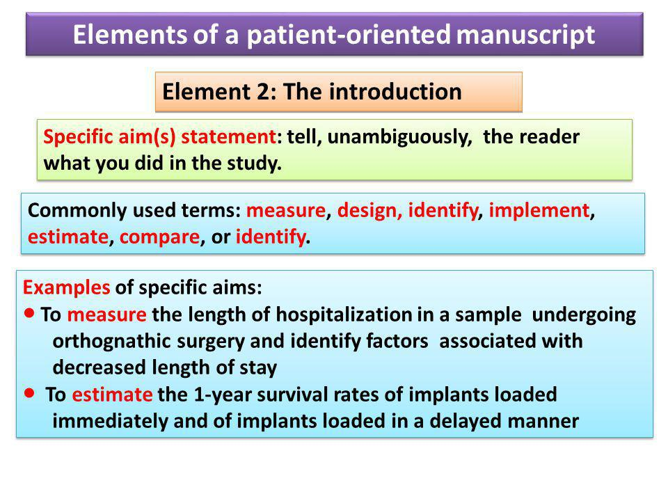 Element 2: The introduction Specific aim(s) statement: tell, unambiguously, the reader what you did in the study.