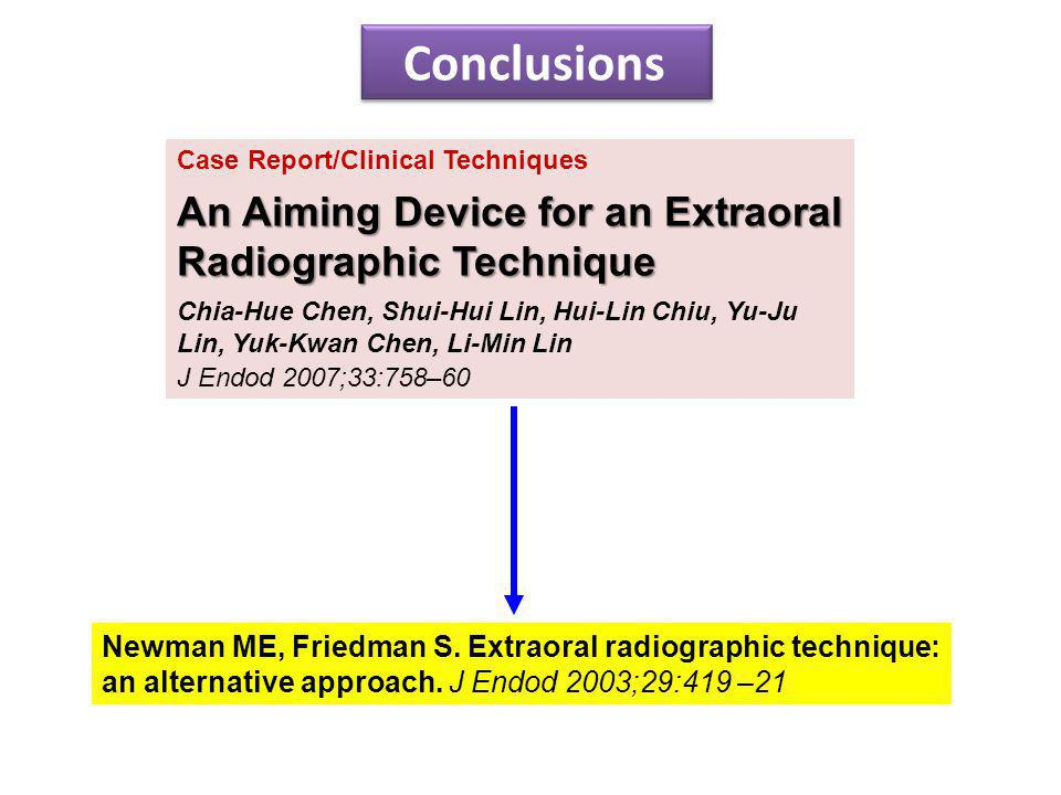 Conclusions Newman ME, Friedman S.Extraoral radiographic technique: an alternative approach.