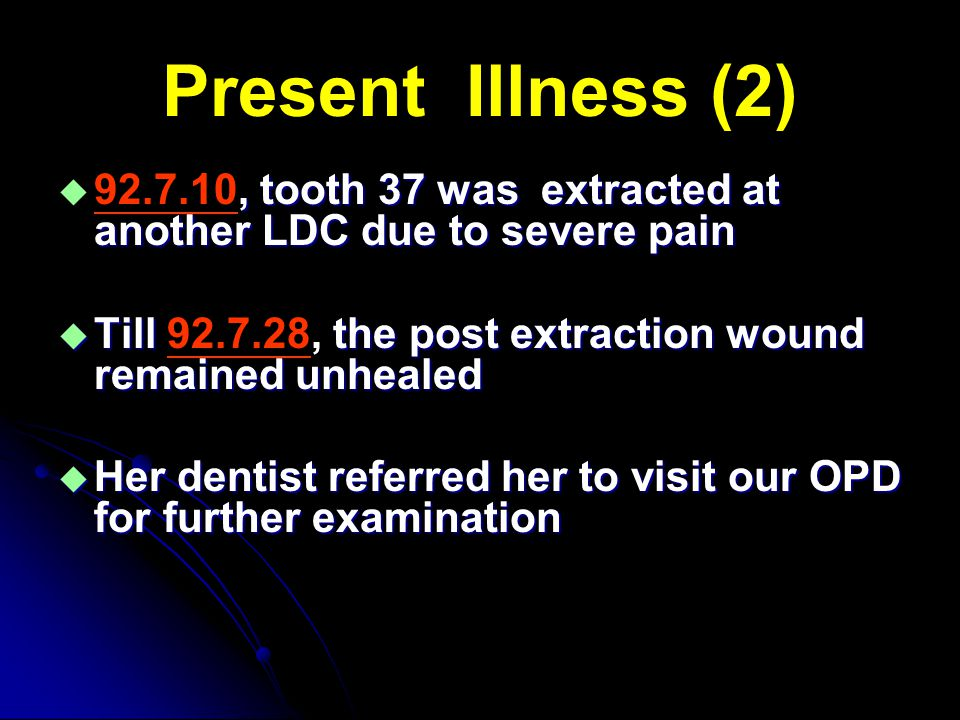 Present Illness (2) , tooth 37 was extracted at another LDC due to severe pain  92.7.10, tooth 37 was extracted at another LDC due to severe pain 