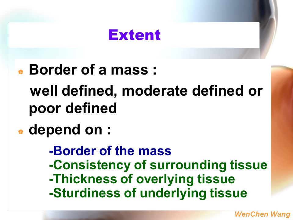 WenChen Wang Extent  Border of a mass : well defined, moderate defined or poor defined  depend on : -Border of the mass -Consistency of surrounding