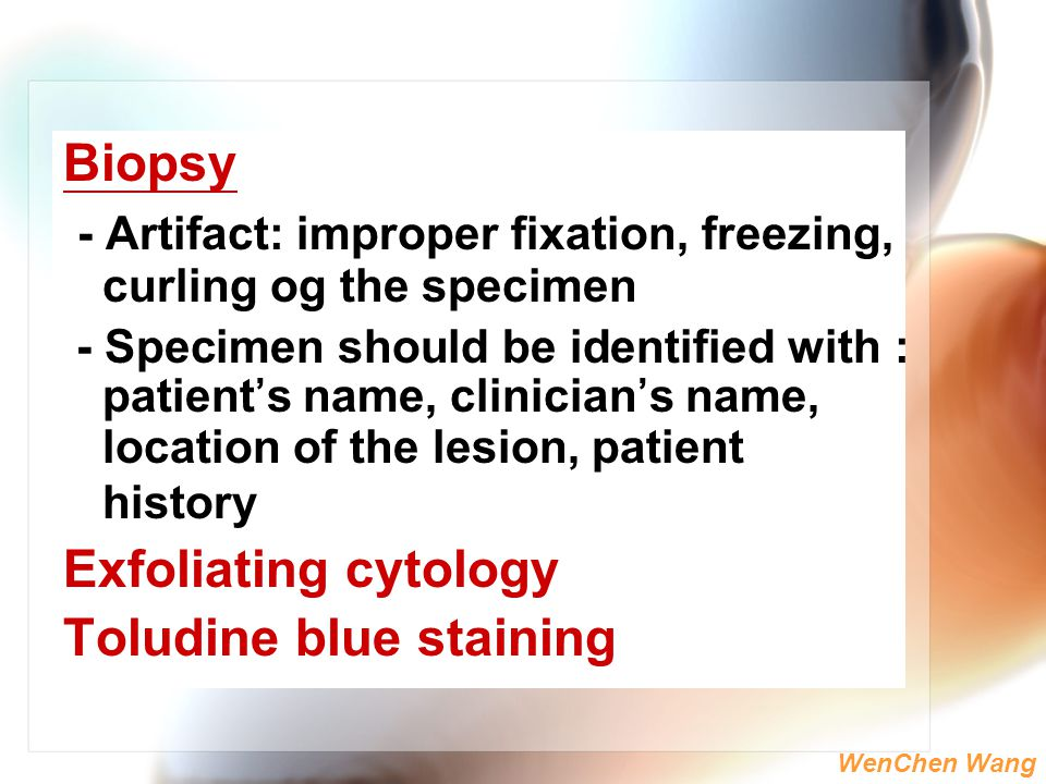 WenChen Wang Biopsy - Artifact: improper fixation, freezing, curling og the specimen - Specimen should be identified with : patient's name, clinician'