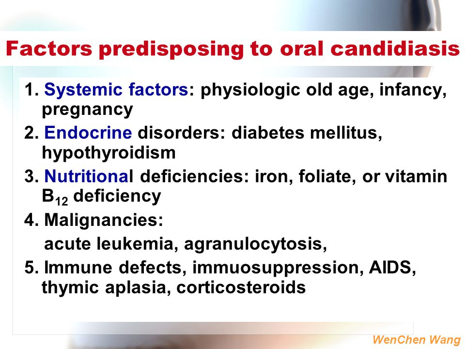 WenChen Wang Factors predisposing to oral candidiasis 1. Systemic factors: physiologic old age, infancy, pregnancy 2. Endocrine disorders: diabetes me