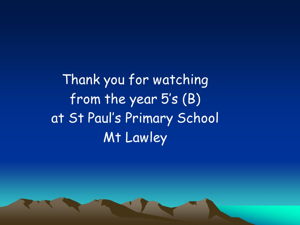 Thank you for watching from the year 5's (B) at St Paul's Primary School Mt Lawley
