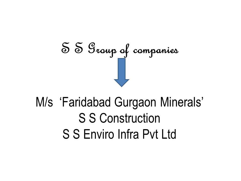 S S Group of companies M/s 'Faridabad Gurgaon Minerals' S S Construction S S Enviro Infra Pvt Ltd