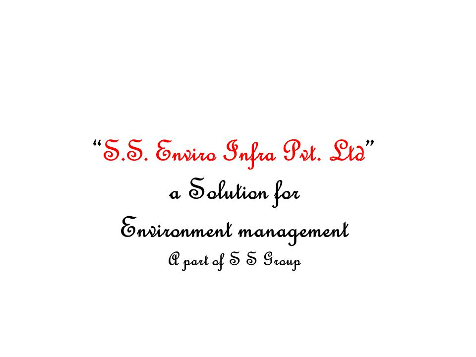 S.S. Enviro Infra Pvt. Ltd a Solution for Environment management A part of S S Group