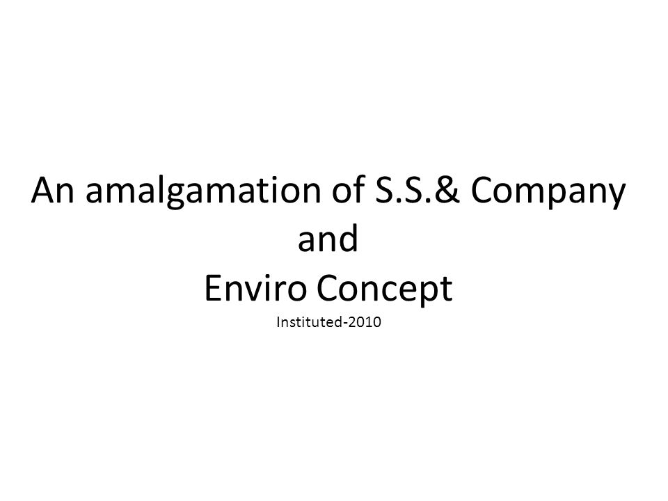 An amalgamation of S.S.& Company and Enviro Concept Instituted-2010