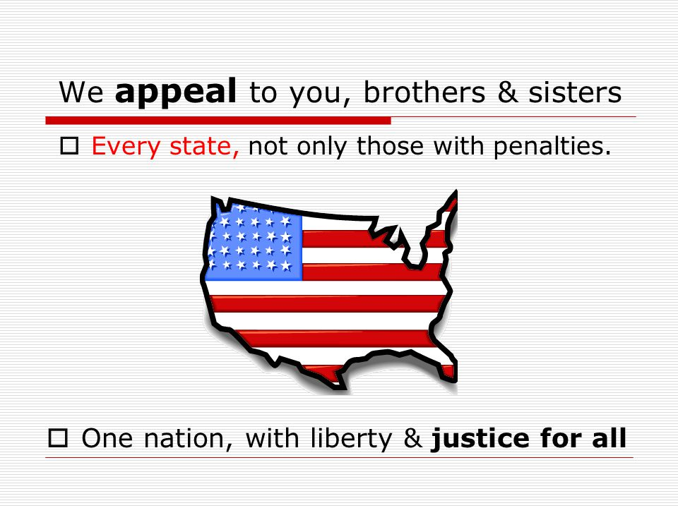 We appeal to you, brothers & sisters  Every state, not only those with penalties.