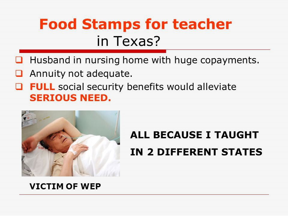 Food Stamps for teacher i n Texas.  Husband in nursing home with huge copayments.