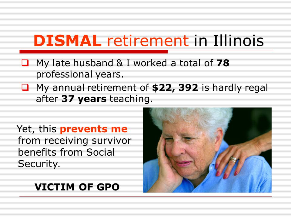 DISMAL retirement in Illinois  My late husband & I worked a total of 78 professional years.