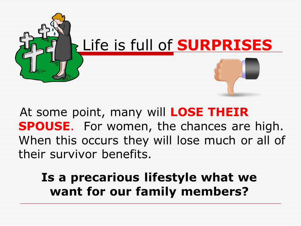 Life is full of SURPRISES At some point, many will LOSE THEIR SPOUSE.