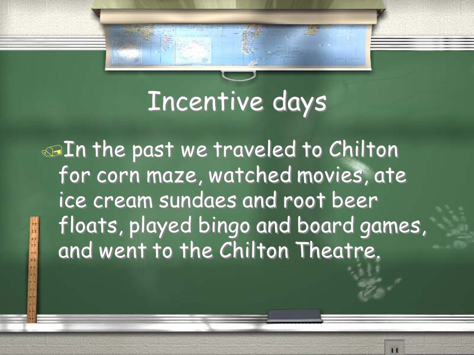 Incentive days / In the past we traveled to Chilton for corn maze, watched movies, ate ice cream sundaes and root beer floats, played bingo and board games, and went to the Chilton Theatre.