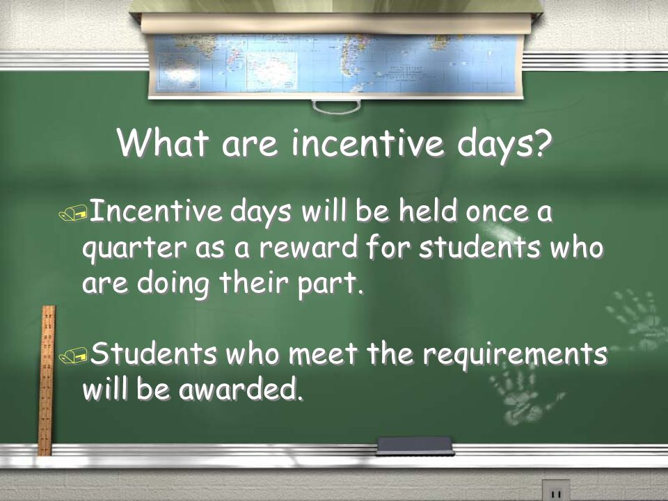 Incentive Day Requirements / 1.No failing grades (core subjects) / 2.