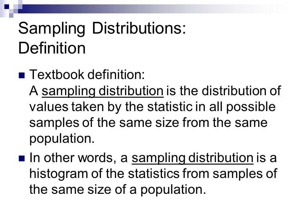 Two Most Common Types of Sampling Distributions Sample Proportion Distribution  Distribution of the sample proportions of samples from a population Sample Mean Distribution  Distribution of the sample means of samples from a population For both types, the ideal shape is a normal distribution